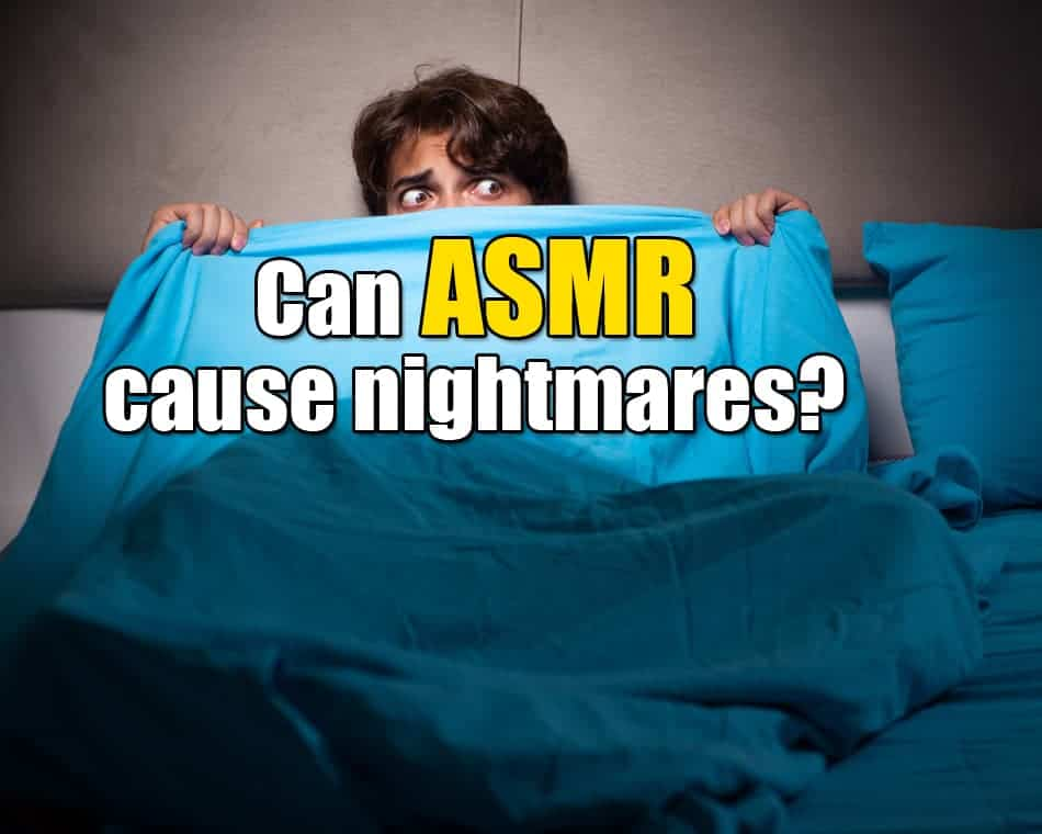 Can ASMR cause nightmares?