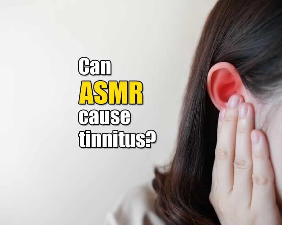 Can ASMR cause tinnitus?