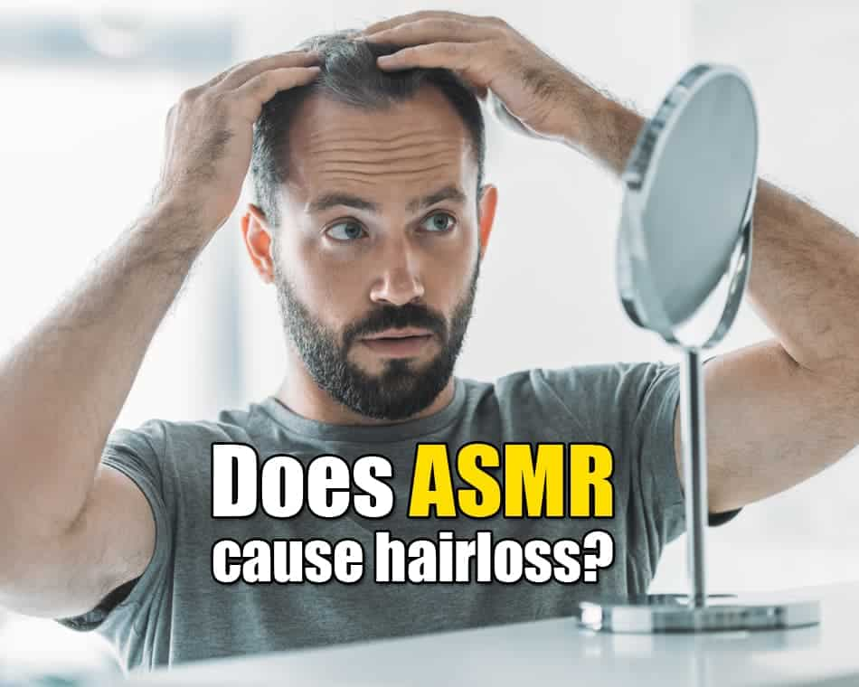 Does ASMR cause hairloss?