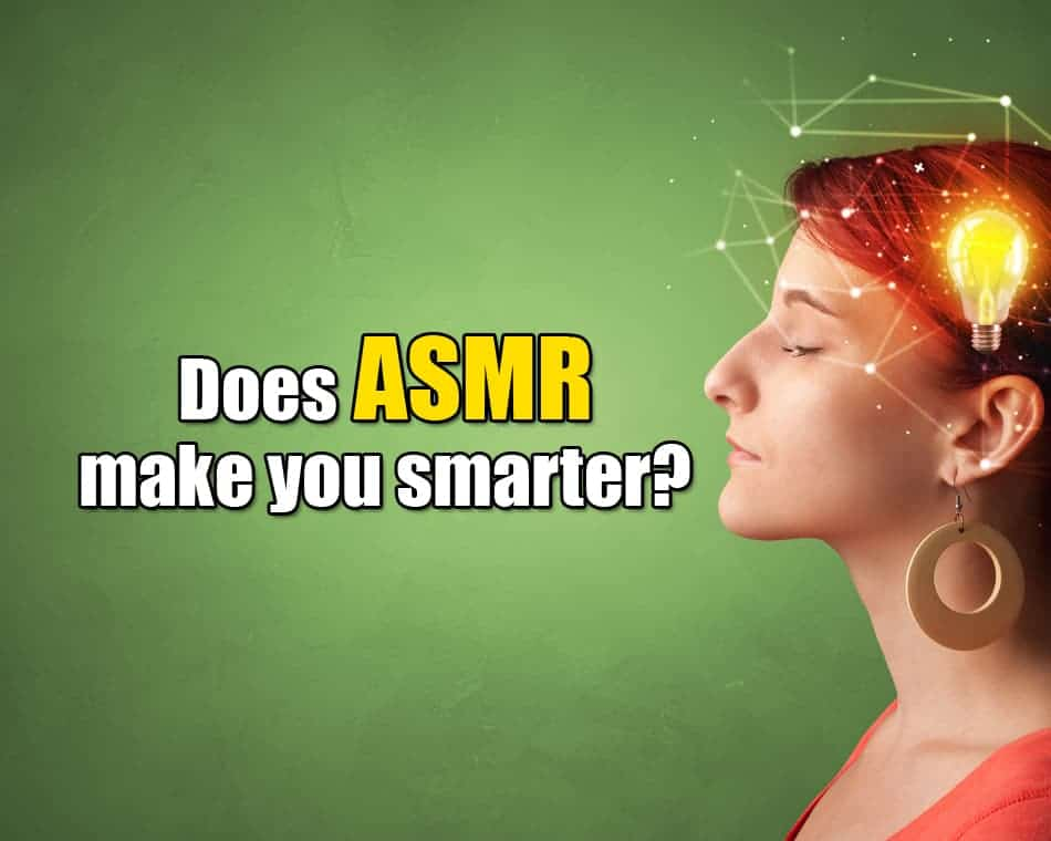 Does ASMR make you smarter?